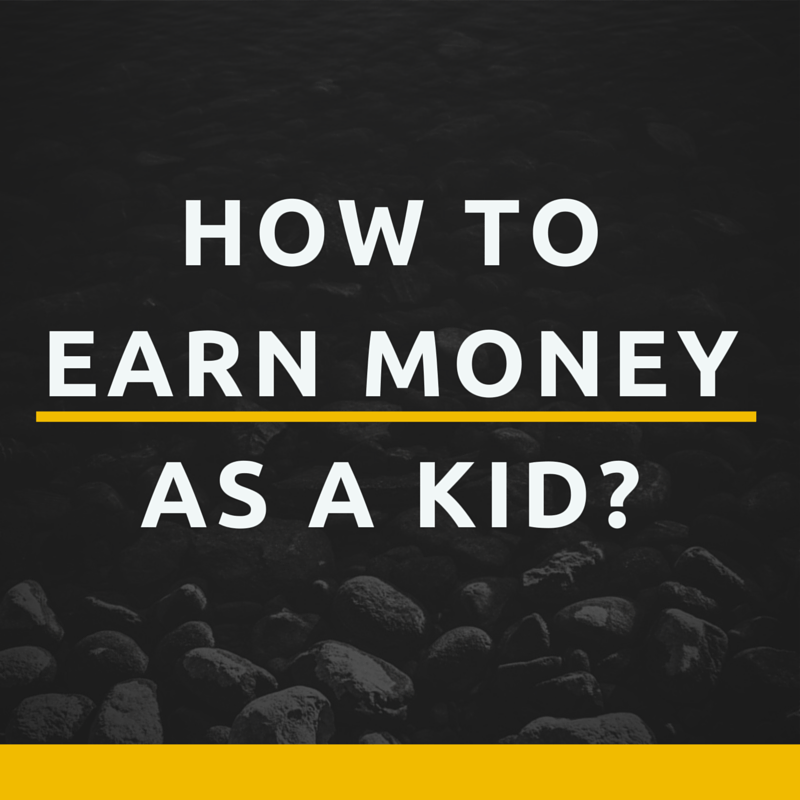 How to earn money as a kid for How to get money easily as a kid
