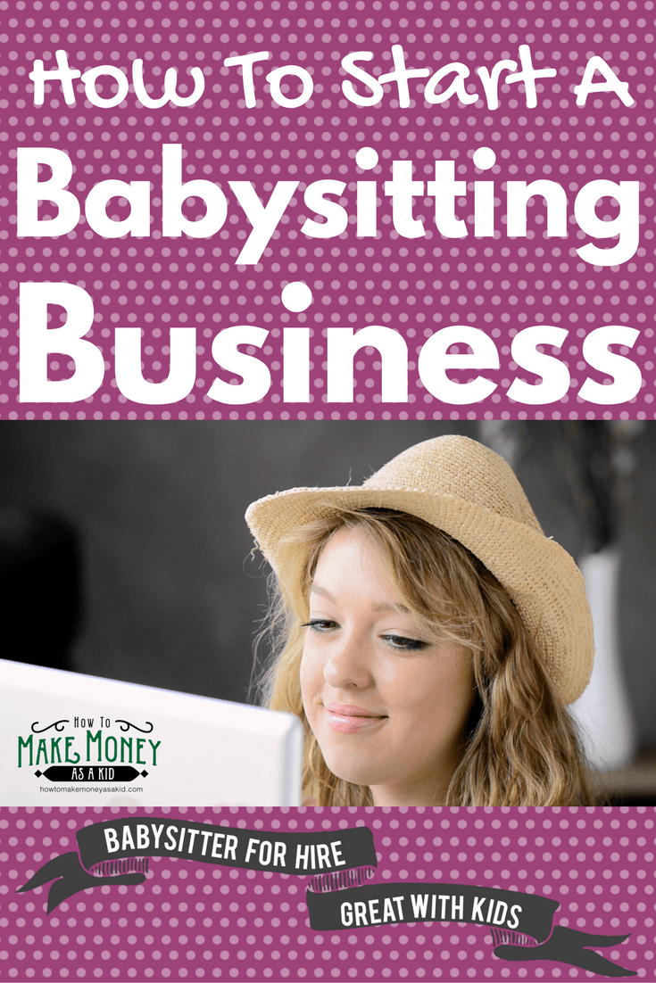 How To Start A Babysitting Business How To Make Money As A Kid