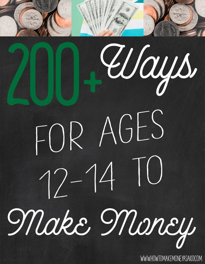 How To Make Money As A 12 13 And 14 Year Old Howtomakemoneyasakid Com