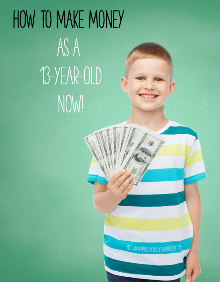 How To Make Money As A 13 Year Old Now