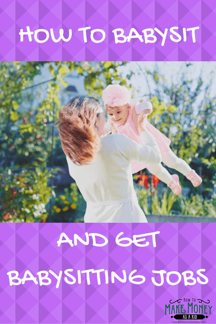 How To Babysit And Get Babysitting Jobs Howtomakemoneyasakid Com